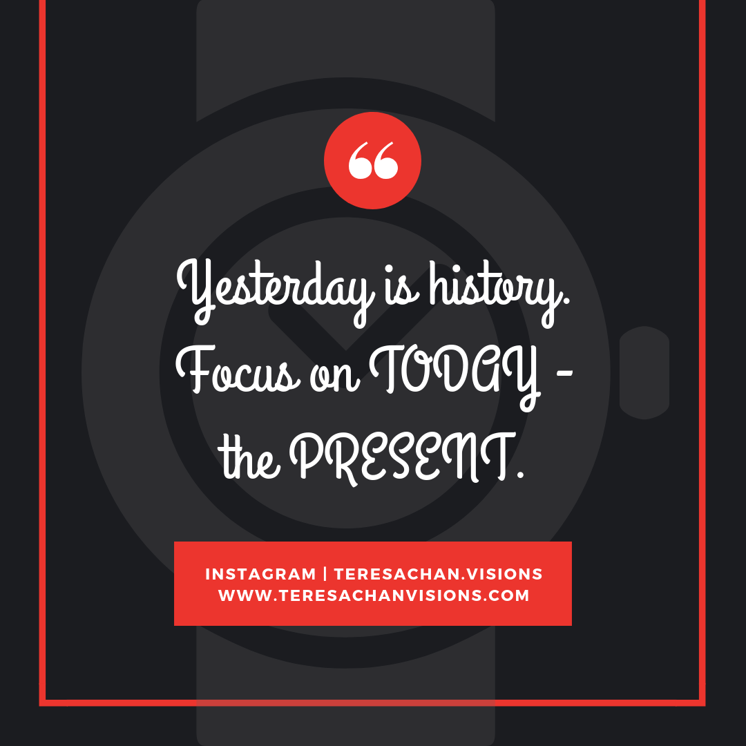 Yesterday Is History Focus On Today